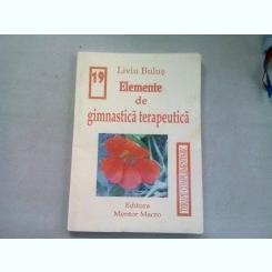 ELEMENTE DE GIMNASTICA TERAPEUTICA - LIVIU BULUS