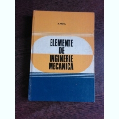 ELEMENTE DE INGINERIE MECANICA - A. PAVEL
