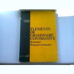 ELEMENTS DE GRAMMAIRE CONTRASTIVE. DOMAIN FRANCAIS ROUMAIN - TEODORA CRISTEA