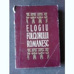 ELOGIU FOLCLORULUI ROMANESC - ANTOLOGIE SI PREFATA DE OCTAV PAUN