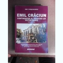 Emil Craciun, continuator al traditiei lui Victor Babes - Ion T. Rosculescu