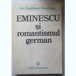 EMINESCU SI ROMANTISMUL GERMAN - ZOE DUMITRESCU BUSULENGA