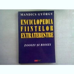 ENCICLOPEDIA FIINTELOR EXTRATERESTRE. ZOOIZI SI BIOIZI - MANDICS GYORGY