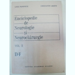 ENCICLOPEDIE DE NEUROLOGIE SI NEUROCHIRURGIE-LIVIU POPOVICIU,CONSTANTIN ARSENI VOL 2 (D-F) BUCURESTI 1993