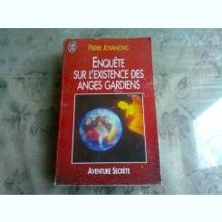 ENQUETE SUR L'EXISTENCE DES ANGES GARDIENS - PIERRE JOVANOVIC  (CARTE IN LIMBA FRANCEZA)