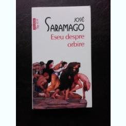 ESEU DESPRE ORBIRE - JOSE SARAMAGO