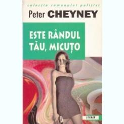 ESTE RANDUL TAU, MICUTO - PETER CHEYNEY