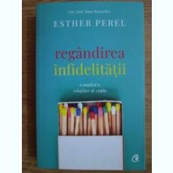 Esther Perel - Regandirea infidelitatii. O analiza a relatiilor de cuplu