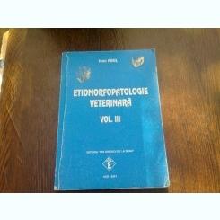 ETIOMORFOPATOLOGIE VETERINARA - IOAN PAUL  VOL.III