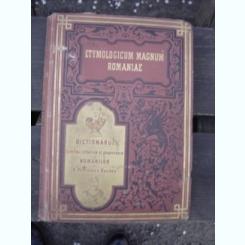 ETYMOLOGICUM MAGNUM ROMANIAE , DICTIONARUL LIMBEI ISTORICE SI POPORANE A ROMANILOR DE B.P. HASDEU, TOM I, BUC. 1893