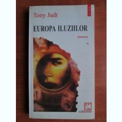 EUROPA ILUZIILOR - TONY JUDT