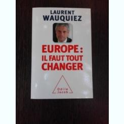 EUROPE, IL FAUT TOUT CHANGER - LAURENT WAUQUIEZ  (CARTE IN LIMBA FRANCEZA)