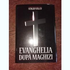 EVANGHELIA DUPA MAGHIZI - SERGIU VALCU