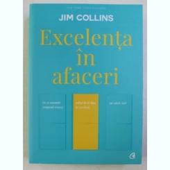 EXCELENTA IN AFACERI , DE CE ANUMITE COMPANII REUSESC SALTUL DE LA BUN LA EXCELENT , IAR ALTELE NU ? ED. A - V - A DE JIM COLLINS , 2017