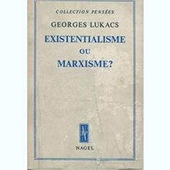EXISTENTIALISME OU MARXISME? - GEORGES LUKACS  (CARTE IN LIMBA FRANCEZA)