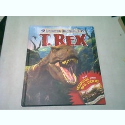EXPLORATORII DINOZAURILOR T.REX. O INFIORATOARE AVENTURA IN PREISTORIE - HETHER AMERY SI PAUL HARRISON