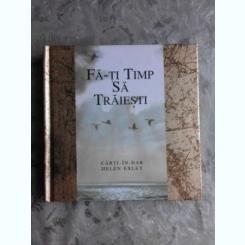 FA-TI TIMP SA TRAIESTI - HELEN EXLEY  (CU DEDICATIE PENTRU ACAEDEMICIAN IULIAN VACAREL)