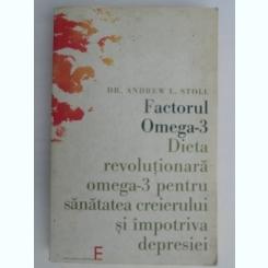 FACTORUL OMEGA-3-DIETA REVOLUTIONARA OMEGA-3 PENTRU SANATATEA CREIERULUI SI IMPOTRIVA DEPRESIEI-DR.ANDREW L.STOLL