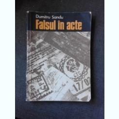FALSUL IN ACTE, DESCOPERIRE SI COMBATERE PRIN MIJLOACE TEHNICO-CRIMINALISTICE - DUMITRU SANDU