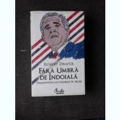 FARA URMA DE INDOIALA - ROBERT DRAPER  (PRESEDENTIA LUI GEORGE W. BUSH)