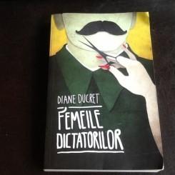 Femeile dictatorilor - Diane Ducret