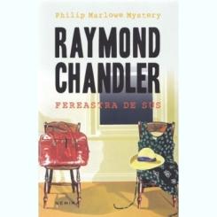 FEREASTRA DE SUS - RAYMOND CHANDLER