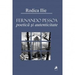 FERNANDO PESSOA, POETICA SI AUTENTICITATE - RODICA ILIE
