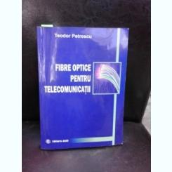 FIBRE OPTICE PENTRU TELECOMUNICATII - TEODOR PETRESCU