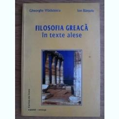 FILOSOFIA GREACA IN TEXTE ALESE - GHEORGHE VLADUTESCU