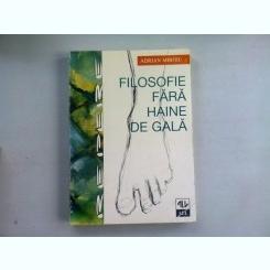 FILOSOFIE FARA HAINE DE GALA - ADRIAN MIROIU