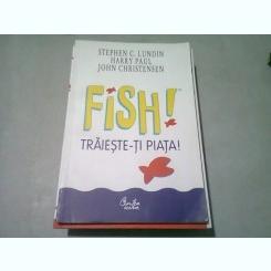 FISH! TRAIESTE-TI PIATA! - STEPHEN C. LUNDIN