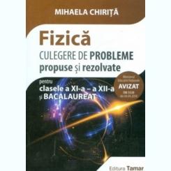 FIZICA CULEGERE DE PROBLEME PROPUSE SI REZOLVATE PENTRU CLASA A IX-A - A XII-A SI BACALAUREAT - MIHAELA CHIRITA