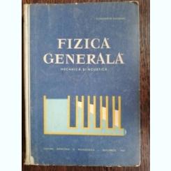 FIZICA GENERALA-MECANICA SI ACUSTICA - CONSTANTIN SALCEANU
