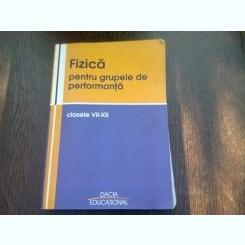 FIZICA PENTRU GRUPELE DE PERFORMANTA  CLASELE VII-XII