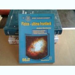 FIZICA-ULTIMA FRONTIERA - ANDREI DOROBANTU