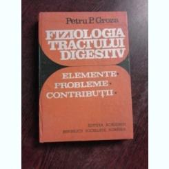 FIZIOLOGIA TRACTULUI DIGESTIV, ELEMENTE, PROBLEME, CONTRIBUTII - PETRU P. GROZA