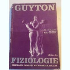 FIZIOLOGIE , EDITIA A 5- A , FIZIOLOGIA UMANA SI MECANISMELE BOLILOR DE ARTHUR C. GUYTON