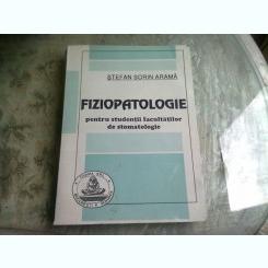 FIZIOPATOLOGIE PENTRU STUDENTII FACULTATILOR DE STOMATOLOGIE - STEFAN SORIN ARAMA