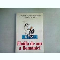 FLOTILA DE AUR A ROMANIEI - VASILE STAVRU TEODOROF  (DEDICATIE)