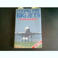 FLYING THE BIG JETS - STANLEY STEWART  (CARTE IN LIMBA ENGLEZA)