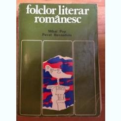 FOLCLOR LITERAR ROMANESC - MIHAI POP SI PAVEL RUXANDOIU