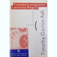 FOLOASELE PRIGOANEI, LANTERNA MAGICA DE TIMOTHY GARTON ASH,