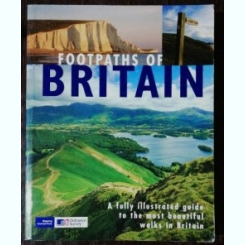 FOOTPATHS OF BRITAIN-A FULLY ILUSTRATED GUIDE TO THE MOST BEAUTIFUL WALKS IN BRITAIN