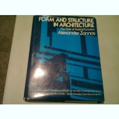 FORM AND STRUCTURE IN ARCHITECTURE. THE ROLE OF STATICAL FUNCTION - ALEXANDER ZANNOS  (CARTE IN LIMBA ENGLEZA)