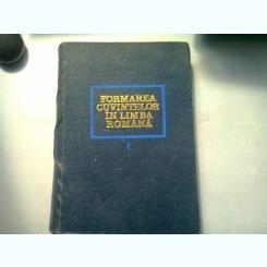 FORMAREA CUVINTELOR IN LIMBA ROMANA - FULVIA CIOBANU   VOL.I