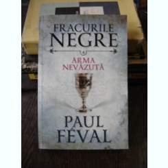 FRACURILE NEGRE, ARMA NEVAZUTA, VOL IV de PAUL FEVAL