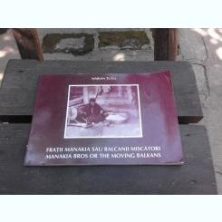 FRATII MANAKIA SAU BALCANII MISCATORI - MATIAN TUTUI