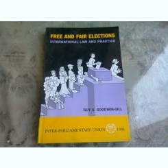FREE AND FAIR ELECTION. INTERNATIONAL LAW AND PRACTICE - GUY S. GOODWIN-GILL  (CARTE IN LIMBA ENGLEZA)