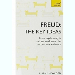 FREUD, THE KEY IDEAS, FROM PSYCHOANALYSIS AND SEX TO DREAMS, THE UNCONSCOUS AND MORE    (CARTE IN LIMBA ENGLEZA)
