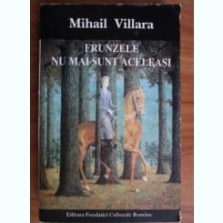 FRUNZELE NU MAI SUNT ACELEASI - MIHAIL VILLARA